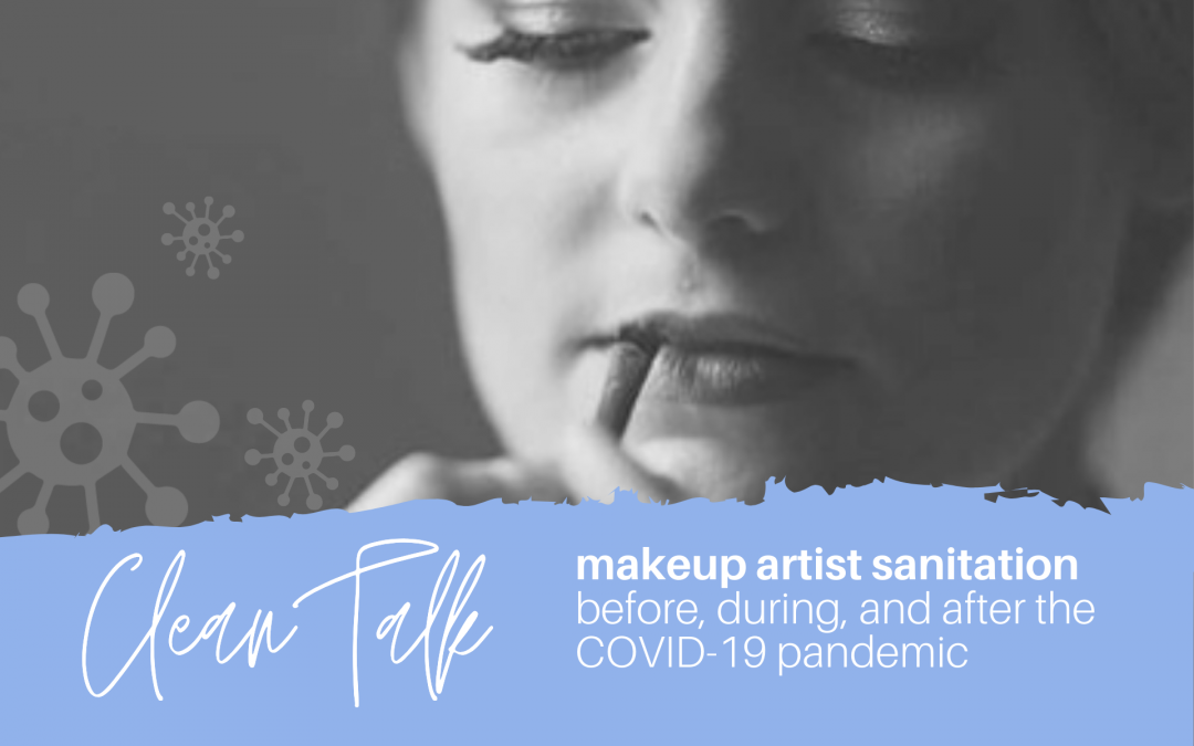 Clean Talk: Sanitation & Makeup Hygiene Before, During and After COVID-19