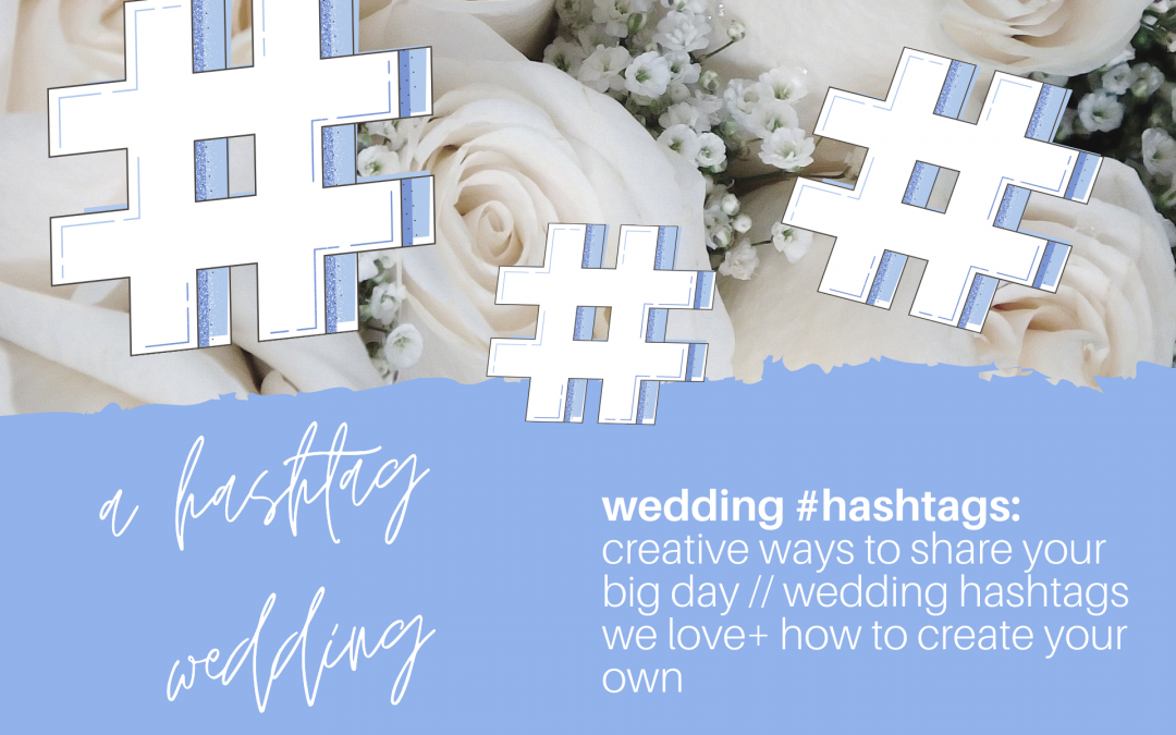 A #hashtag Wedding: Get Creative on Your Big Day with Your Own Wedding Hashtag